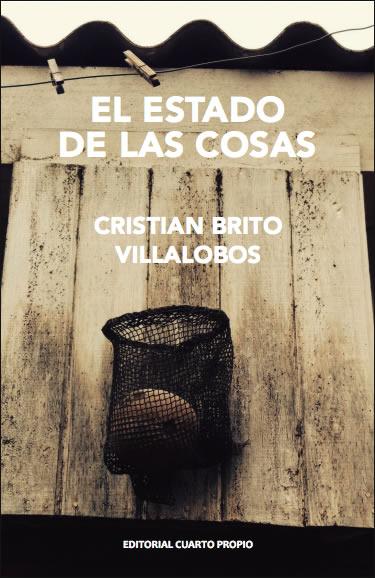 """[CRONICA] Un periodista amenazado por la prosa: """"El estado de las cosas"""" de Cristián Brito Villalobos (por ArturoVolantines)"""